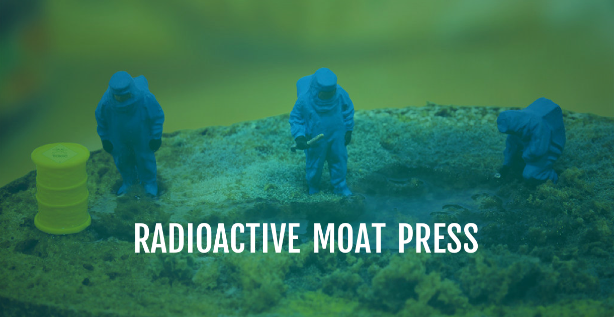 Radioactive Moat Press