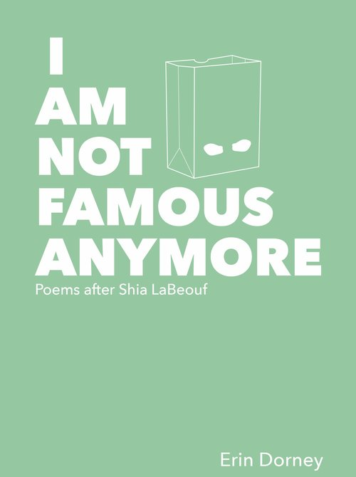 Excerpt From I Am Not Famous Anymore Poems After Shia Labeouf Entropy
